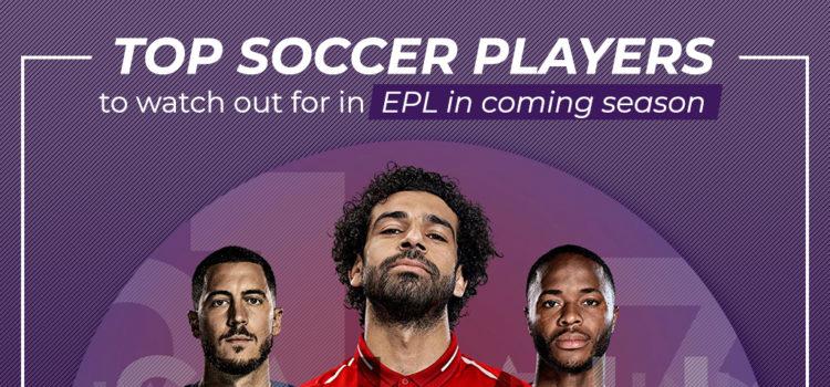 Top soccer players to watch out for in EPL in coming season